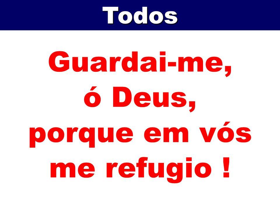 Guardai-me, ó Deus, porque em vós me refugio !
