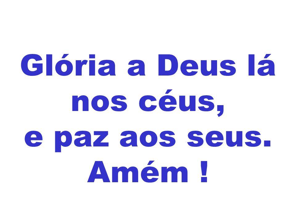 Glória a Deus lá nos céus,