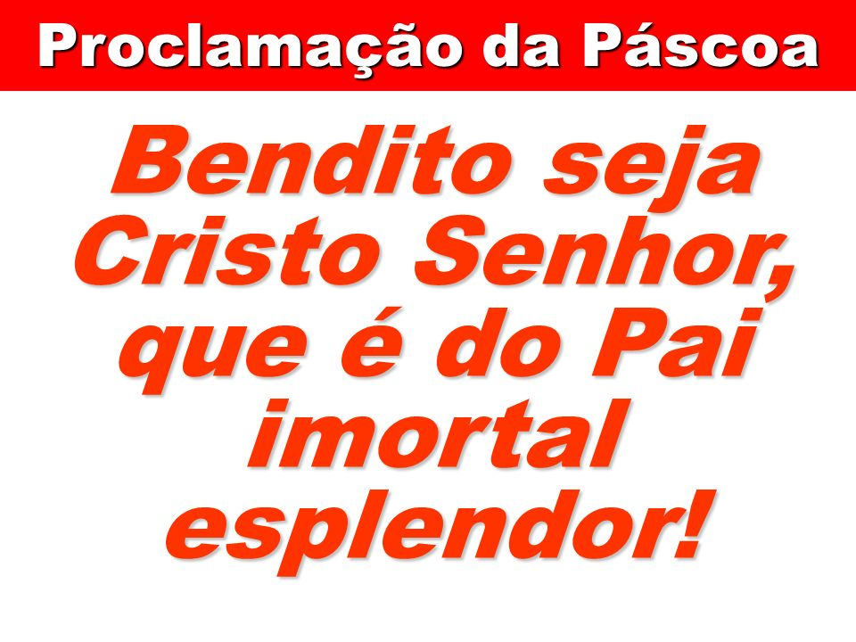 Bendito seja Cristo Senhor, que é do Pai imortal esplendor!