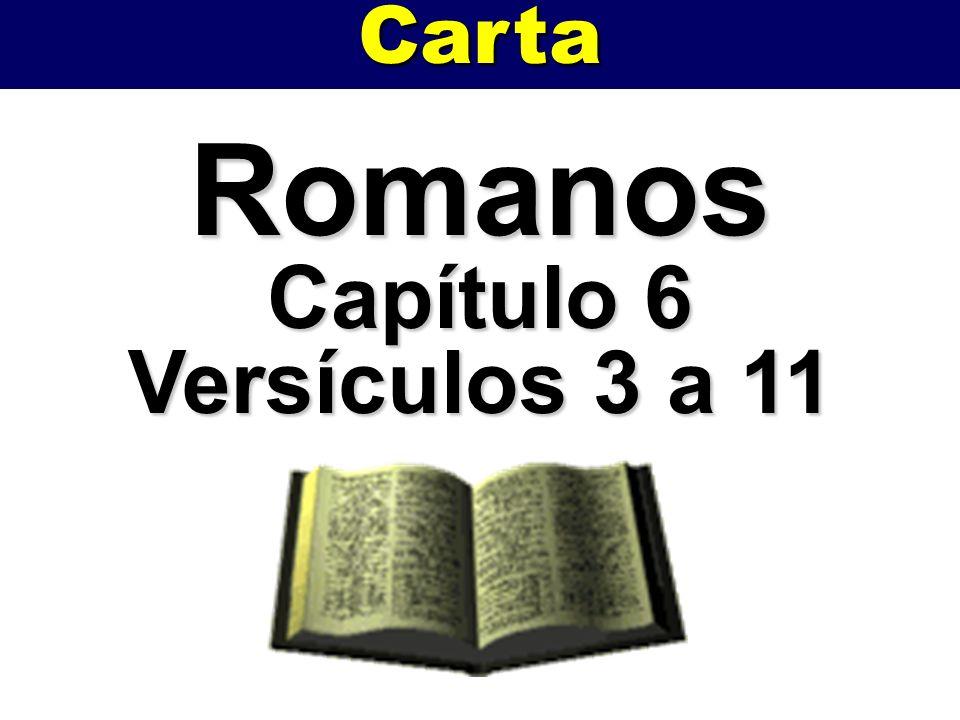 Carta Romanos Capítulo 6 Versículos 3 a 11