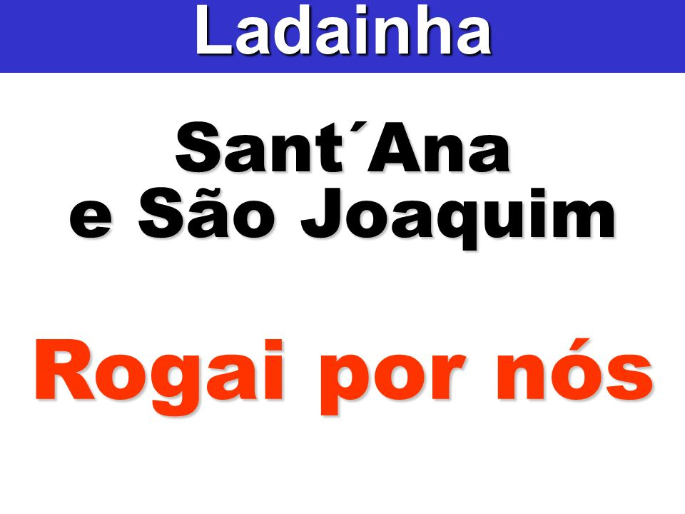 Ladainha Sant´Ana e São Joaquim Rogai por nós