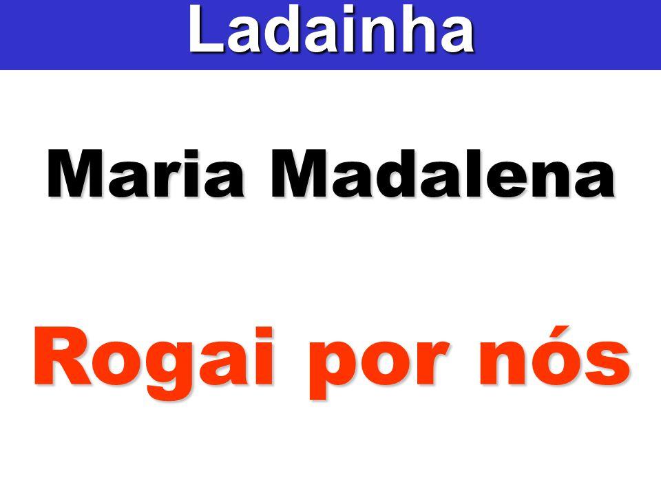 Ladainha Maria Madalena Rogai por nós