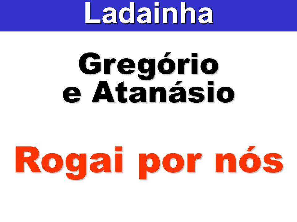 Ladainha Gregório e Atanásio Rogai por nós