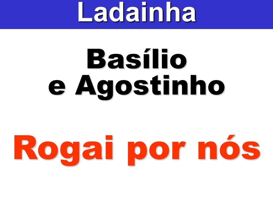 Ladainha Basílio e Agostinho Rogai por nós