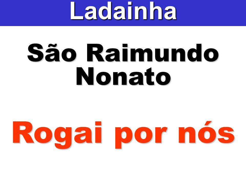 Ladainha São Raimundo Nonato Rogai por nós