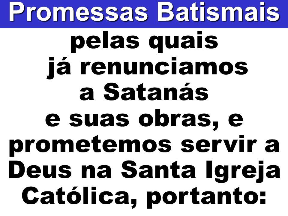 Promessas Batismais pelas quais já renunciamos a Satanás