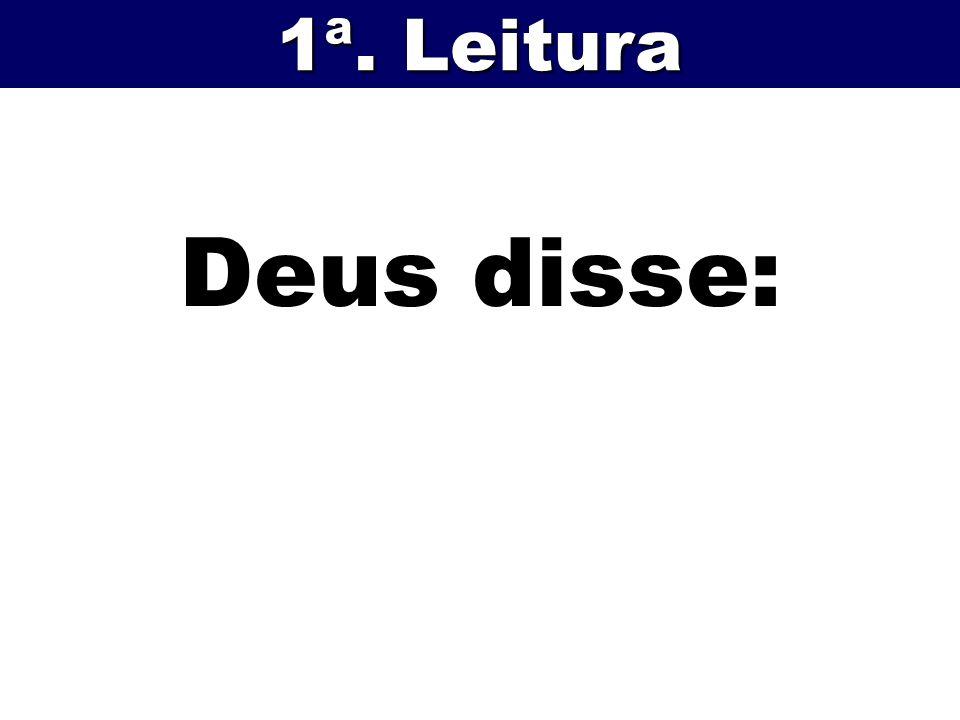 1ª. Leitura Deus disse: