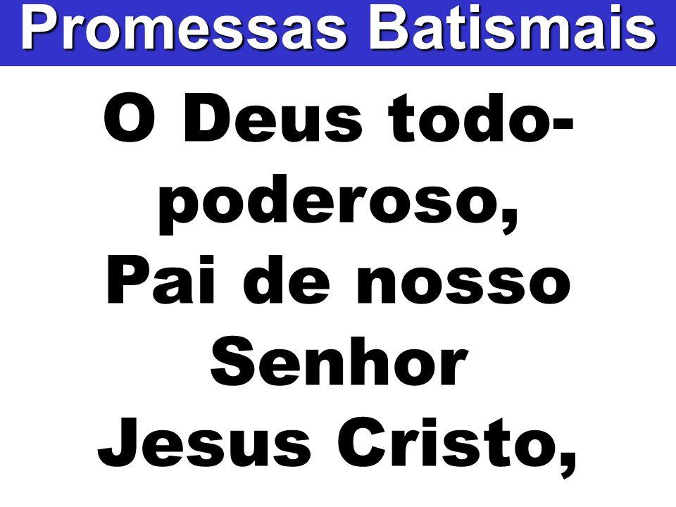 O Deus todo-poderoso, Pai de nosso Senhor Jesus Cristo,