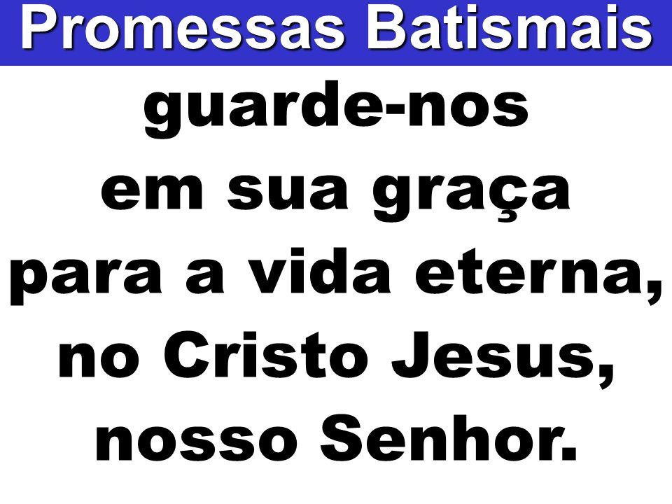 para a vida eterna, no Cristo Jesus, nosso Senhor.