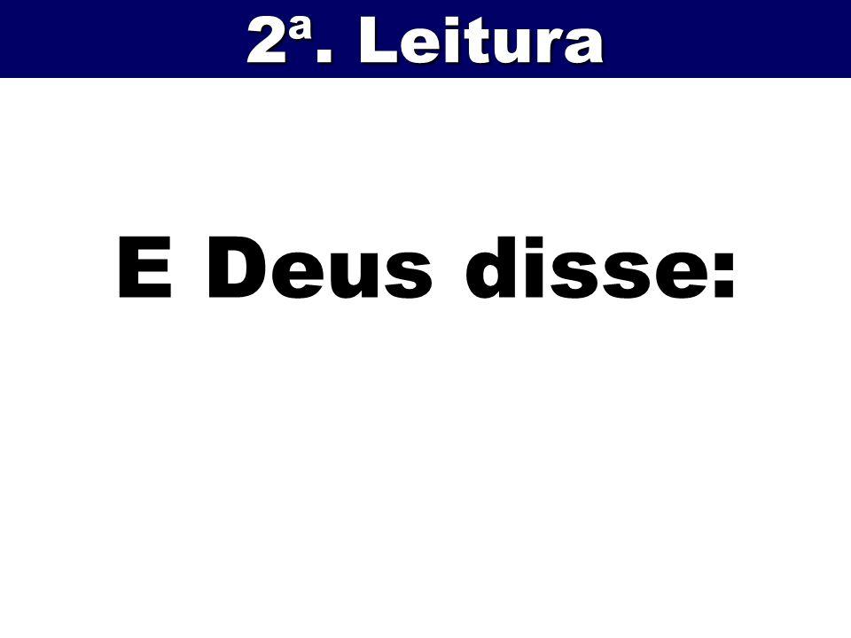 2ª. Leitura E Deus disse: