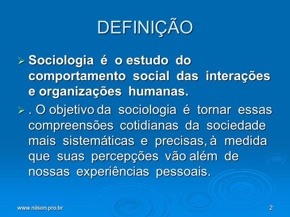 DEFINIÇÃO Sociologia é o estudo do comportamento social das interações e organizações humanas.