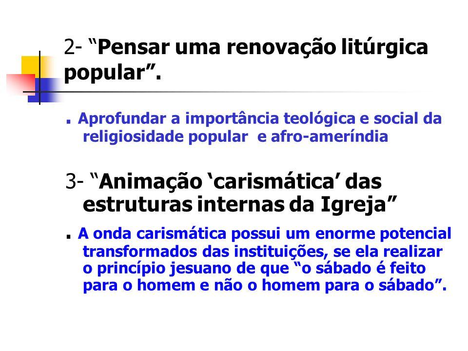 2- Pensar uma renovação litúrgica popular .
