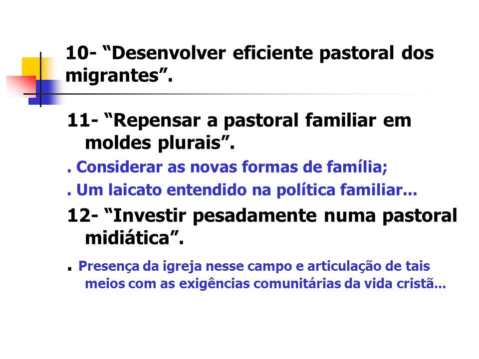 10- Desenvolver eficiente pastoral dos migrantes .