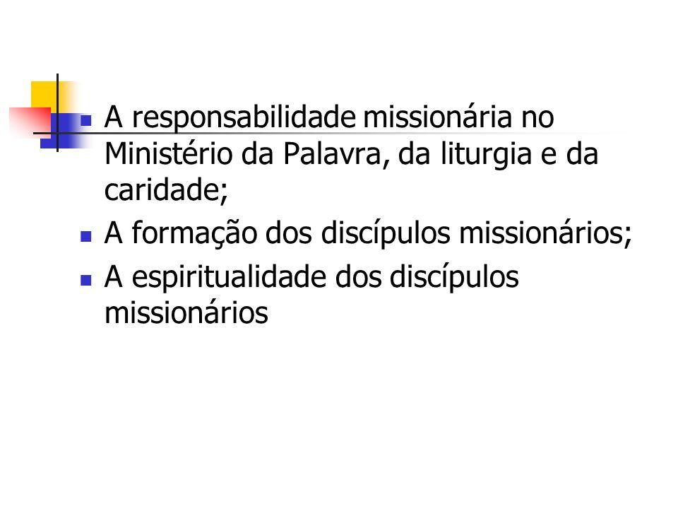 A responsabilidade missionária no Ministério da Palavra, da liturgia e da caridade;