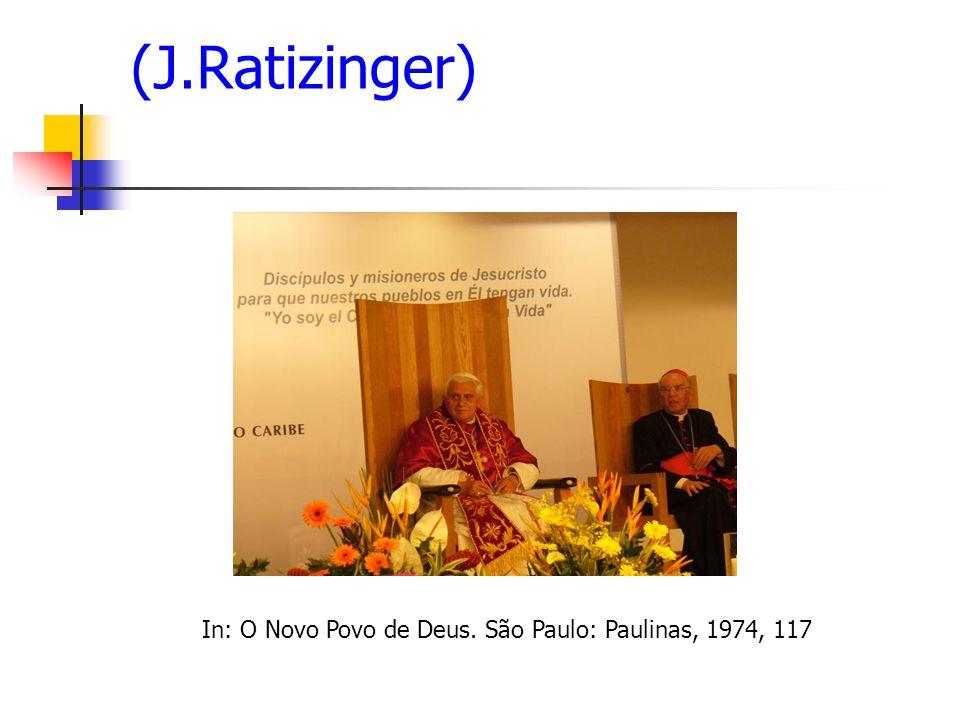 (J.Ratizinger) In: O Novo Povo de Deus. São Paulo: Paulinas, 1974, 117