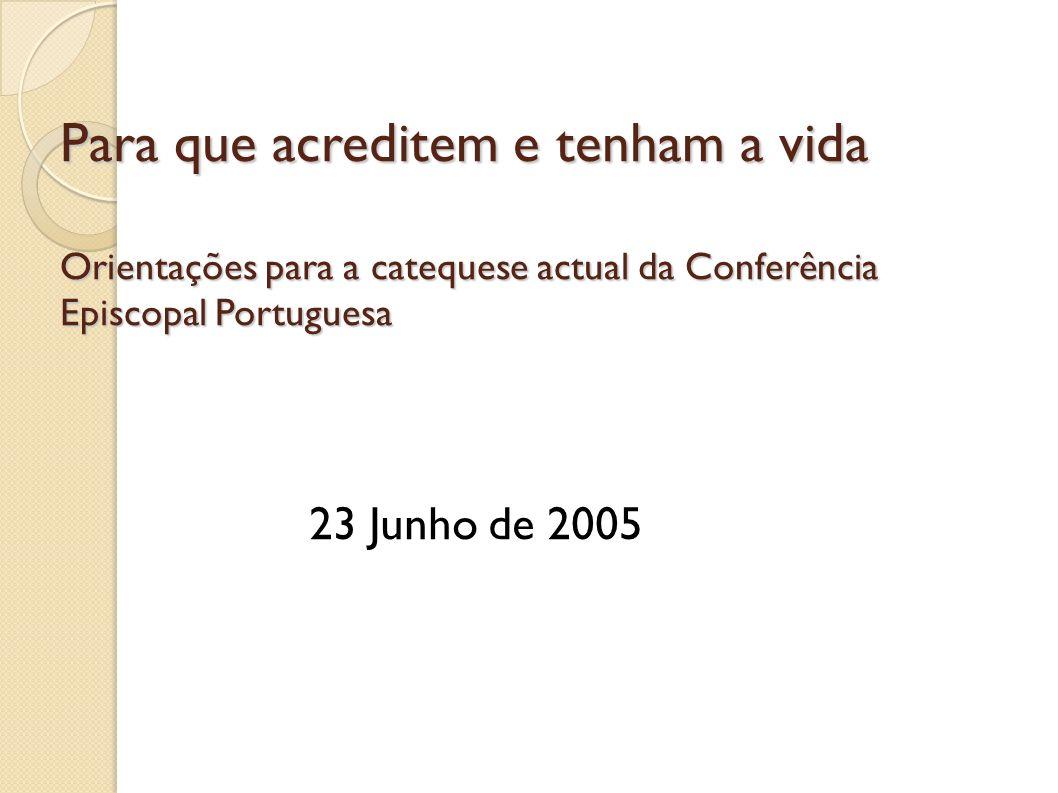 Para que acreditem e tenham a vida Orientações para a catequese actual da Conferência Episcopal Portuguesa