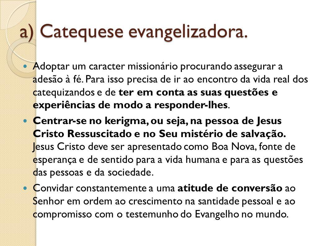 a) Catequese evangelizadora.