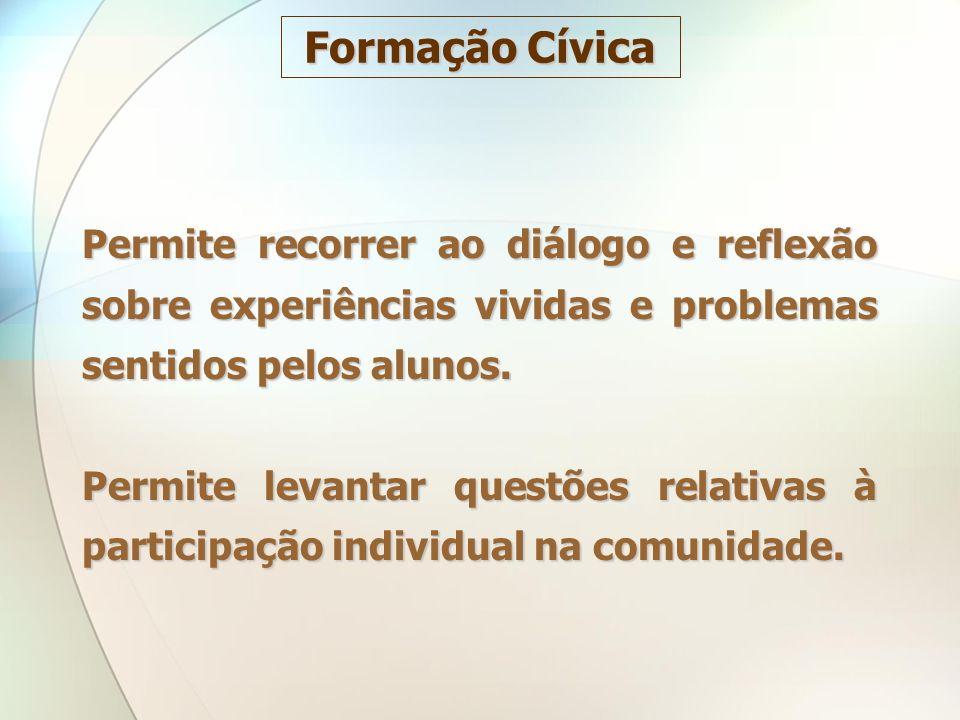 Formação Cívica Permite recorrer ao diálogo e reflexão sobre experiências vividas e problemas sentidos pelos alunos.