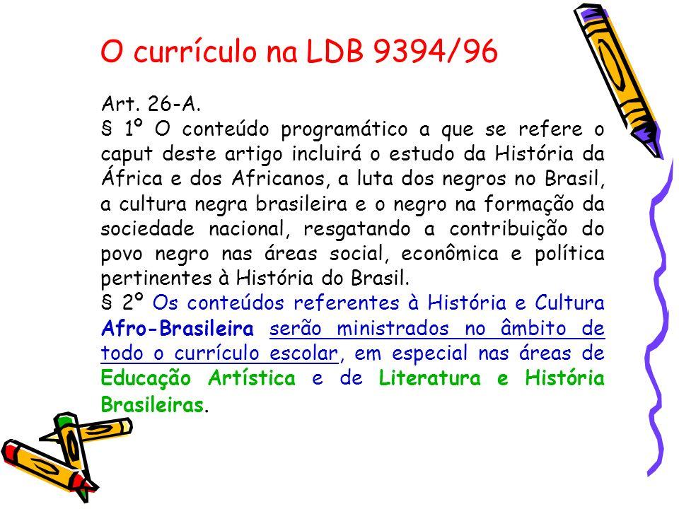O currículo na LDB 9394/96 Art. 26-A.