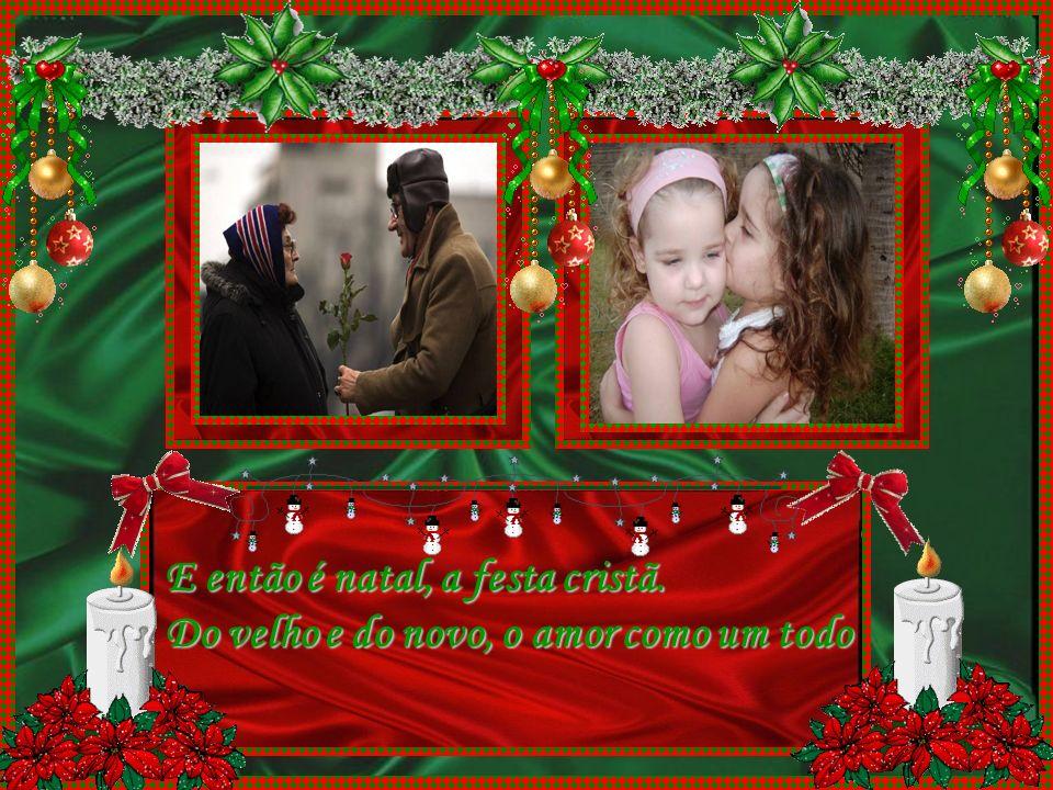 E então é natal, a festa cristã.