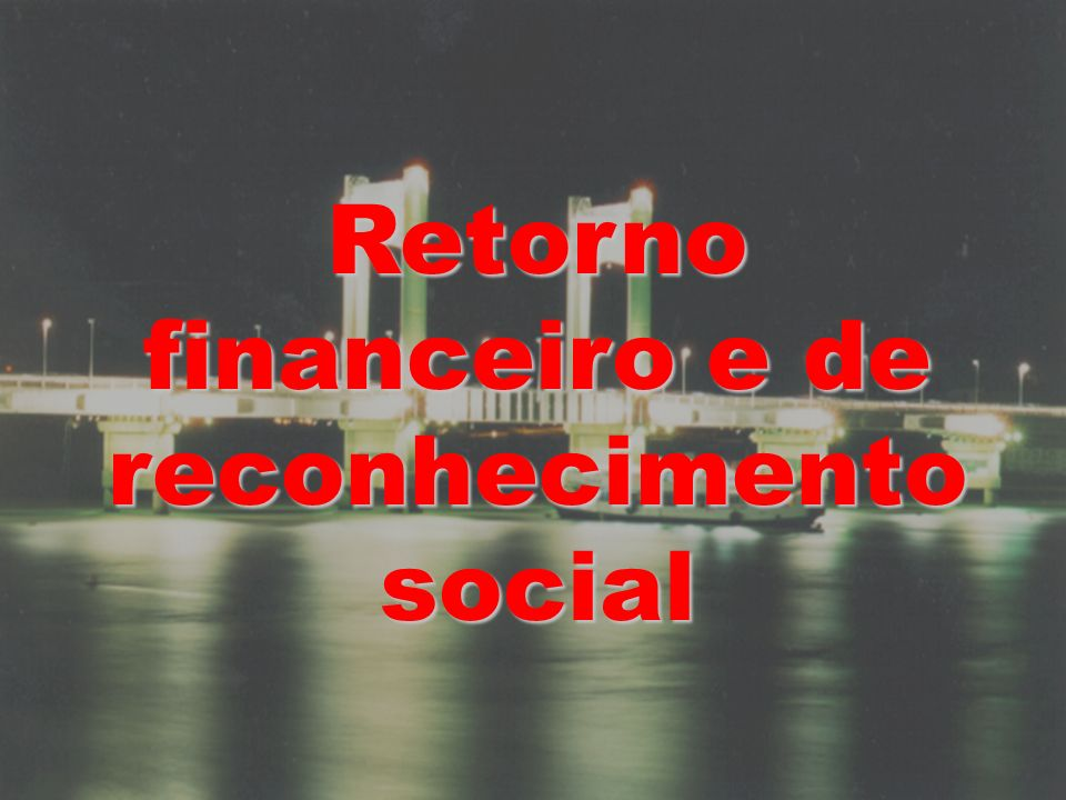 Retorno financeiro e de reconhecimento social