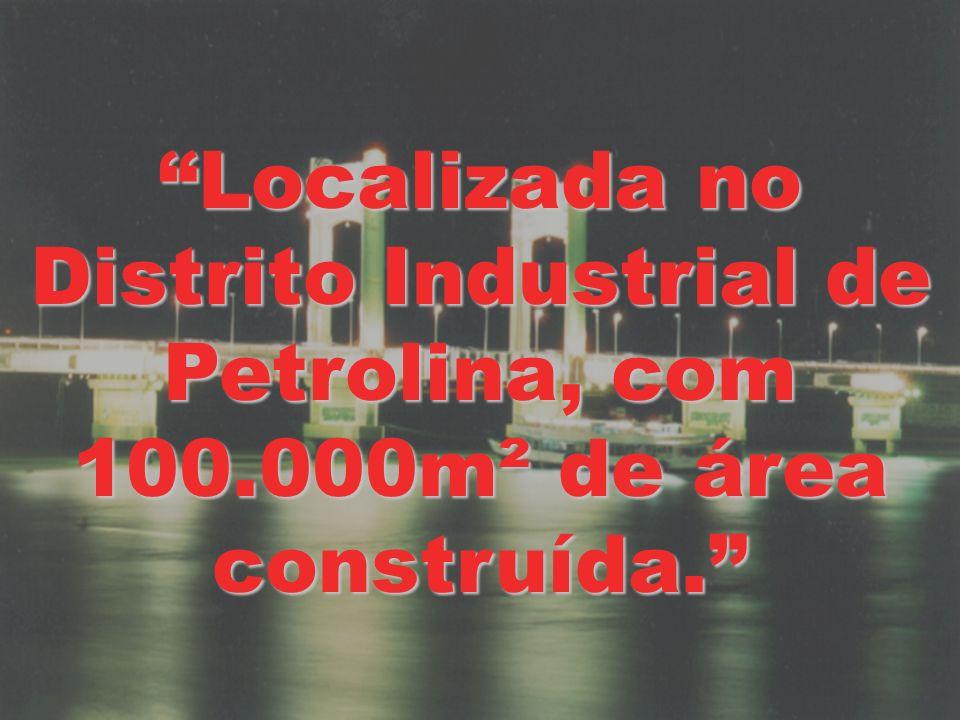 Localizada no Distrito Industrial de Petrolina, com 100