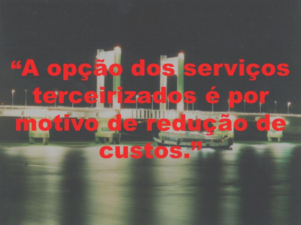 A opção dos serviços terceirizados é por motivo de redução de custos