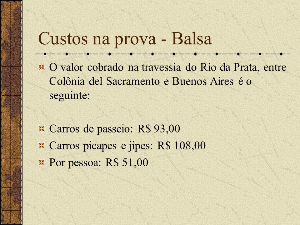 Custos na prova - Balsa O valor cobrado na travessia do Rio da Prata, entre Colônia del Sacramento e Buenos Aires é o seguinte: