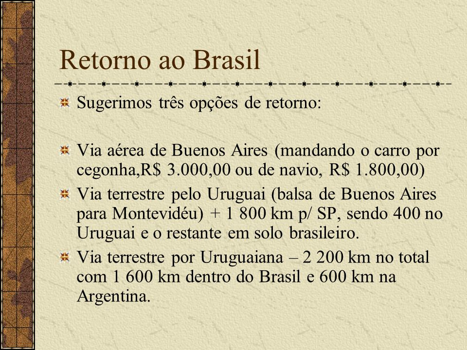 Retorno ao Brasil Sugerimos três opções de retorno: