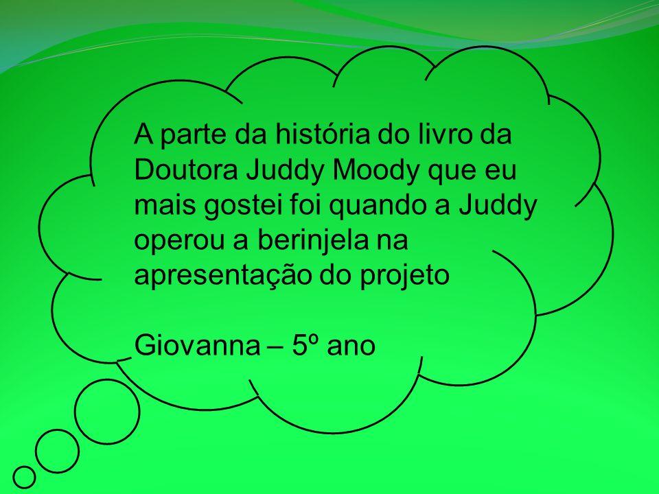 A parte da história do livro da Doutora Juddy Moody que eu mais gostei foi quando a Juddy operou a berinjela na apresentação do projeto