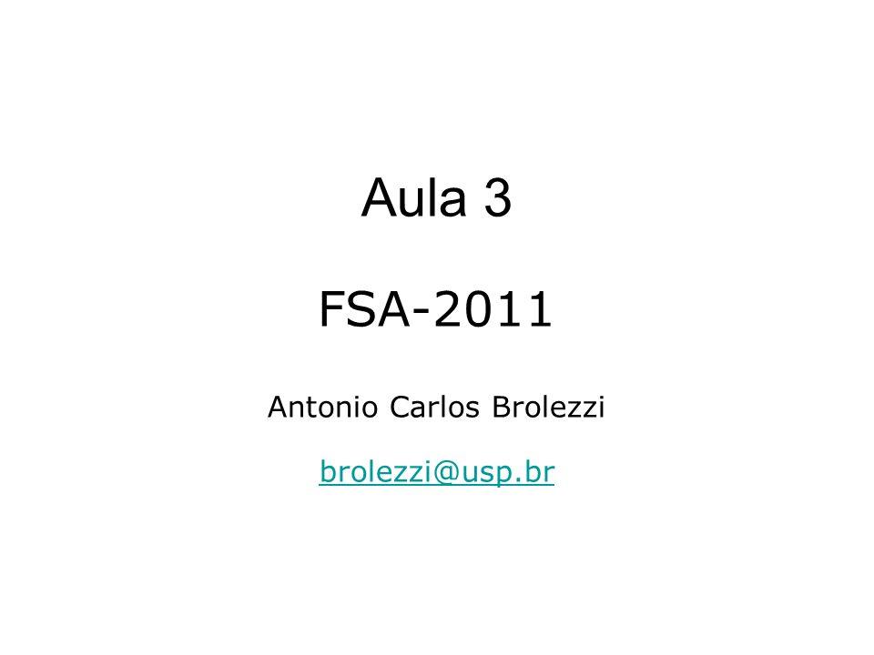 Aula 3 FSA-2011 Antonio Carlos Brolezzi brolezzi@usp.br