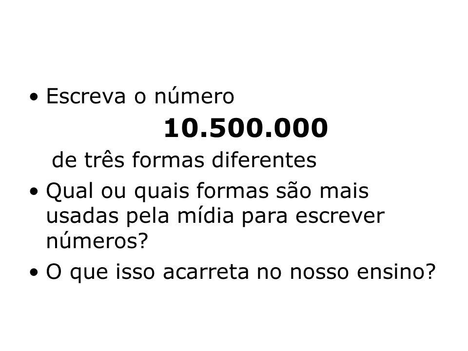 10.500.000 Escreva o número de três formas diferentes