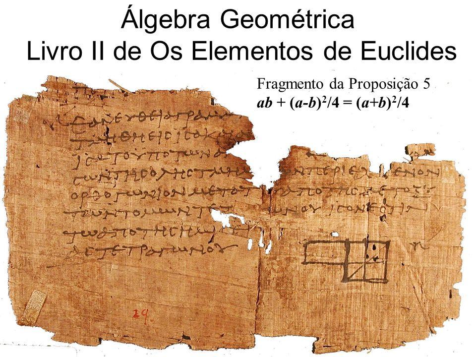Álgebra Geométrica Livro II de Os Elementos de Euclides (300 aC)