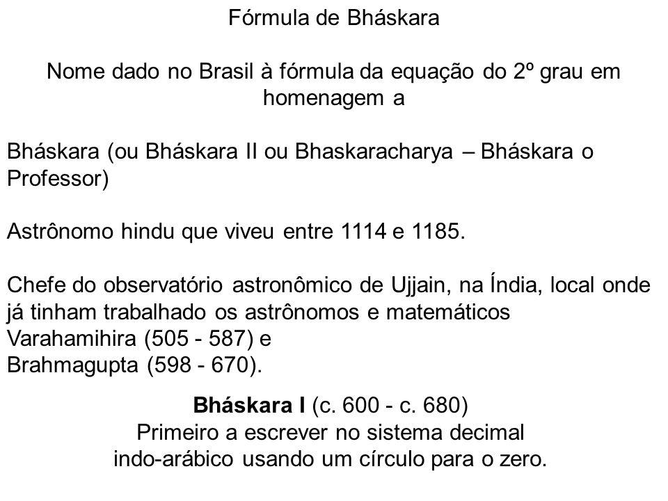 Nome dado no Brasil à fórmula da equação do 2º grau em homenagem a