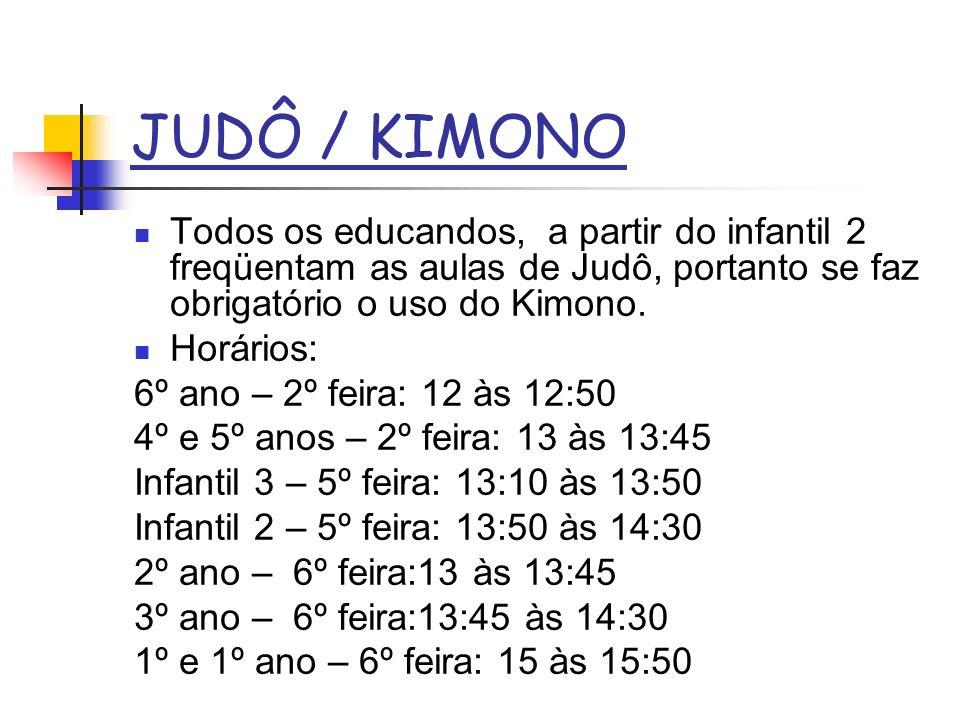 JUDÔ / KIMONO Todos os educandos, a partir do infantil 2 freqüentam as aulas de Judô, portanto se faz obrigatório o uso do Kimono.