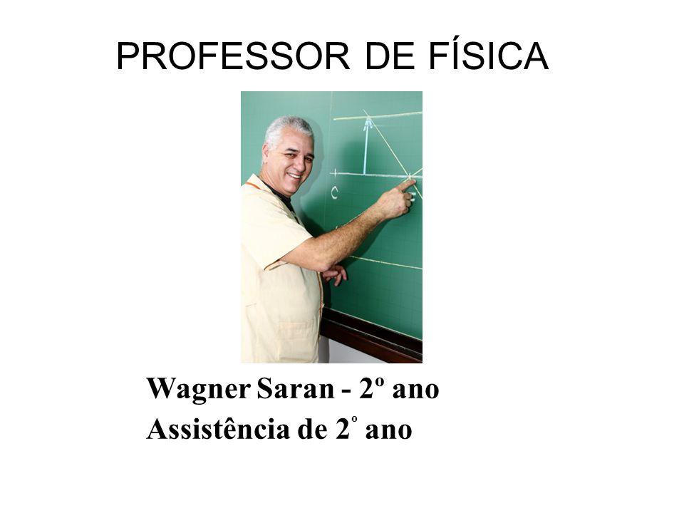 PROFESSOR DE FÍSICA Wagner Saran - 2º ano Assistência de 2º ano