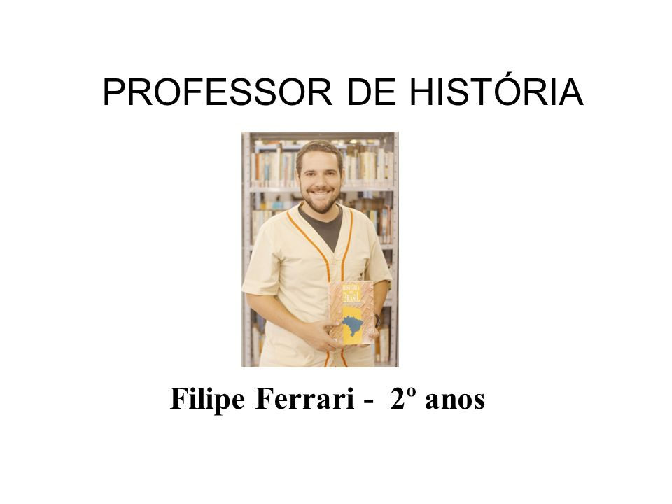 PROFESSOR DE HISTÓRIA Filipe Ferrari - 2º anos