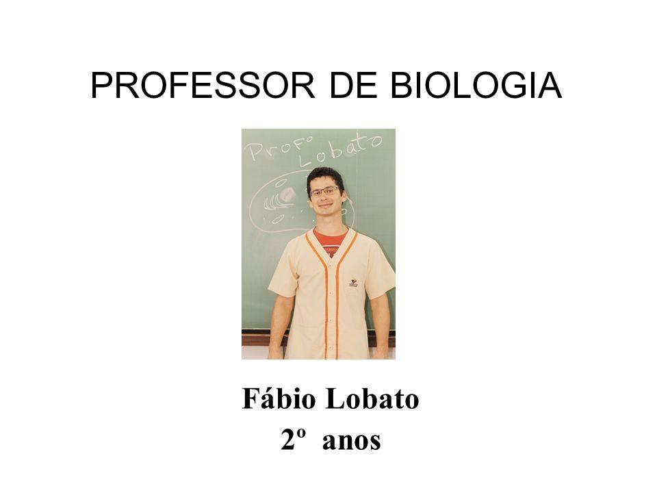 PROFESSOR DE BIOLOGIA Fábio Lobato 2º anos
