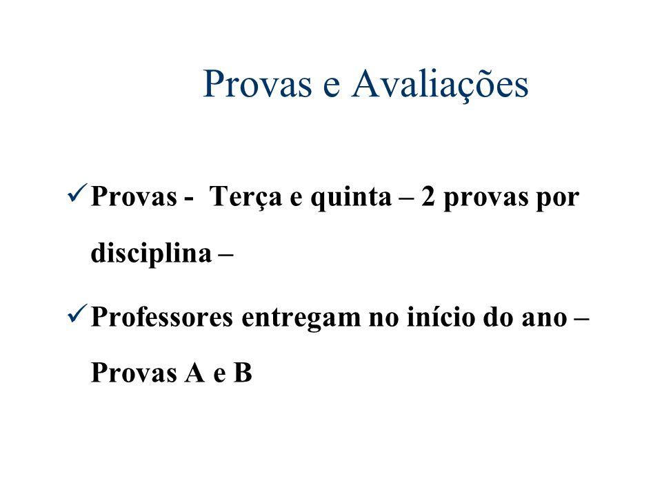 Provas e Avaliações Provas - Terça e quinta – 2 provas por disciplina – Professores entregam no início do ano – Provas A e B.