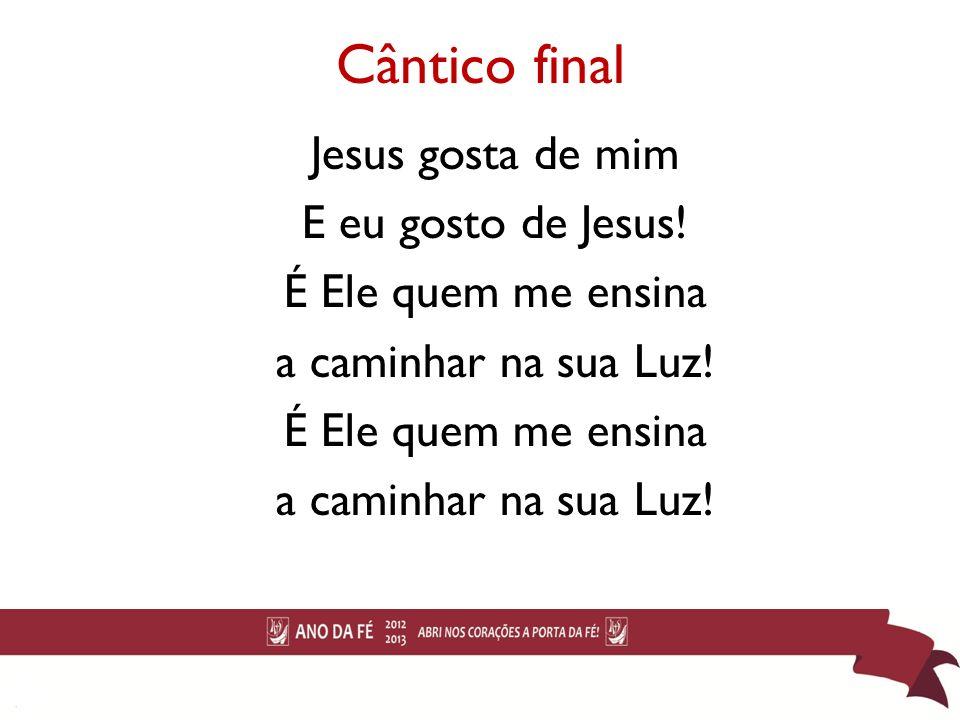 Cântico final Jesus gosta de mim E eu gosto de Jesus!