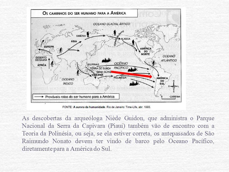 As descobertas da arqueóloga Niède Guidon, que administra o Parque Nacional da Serra da Capivara (Piauí) também vão de encontro com a Teoria da Polinésia, ou seja, se ela estiver correta, os antepassados de São Raimundo Nonato devem ter vindo de barco pelo Oceano Pacífico, diretamente para a América do Sul.