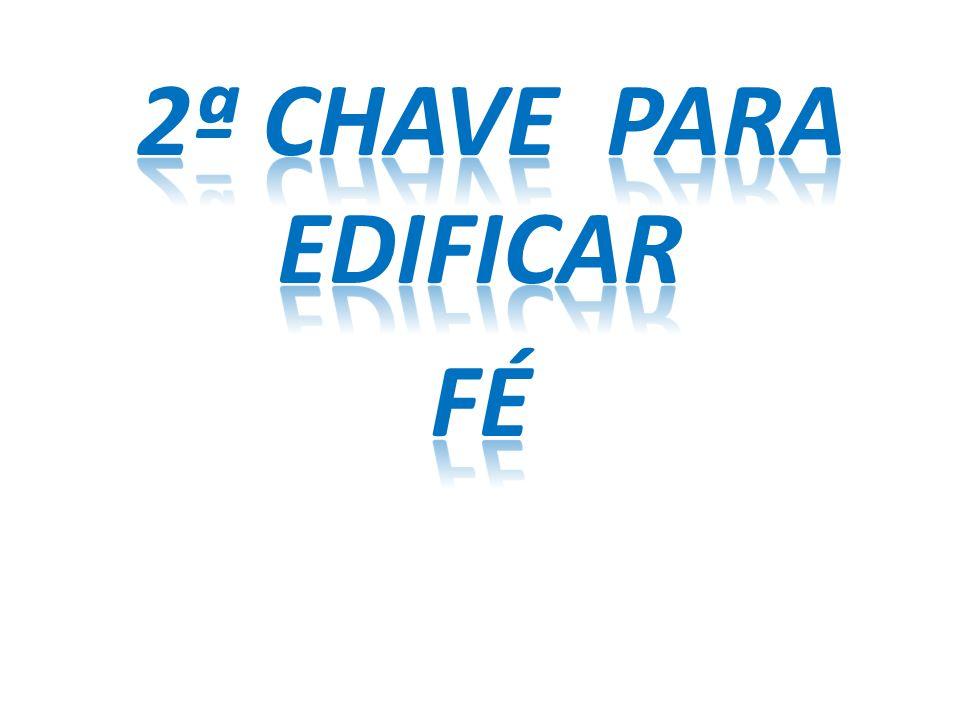 2ª CHAVE PARA EDIFICAR FÉ