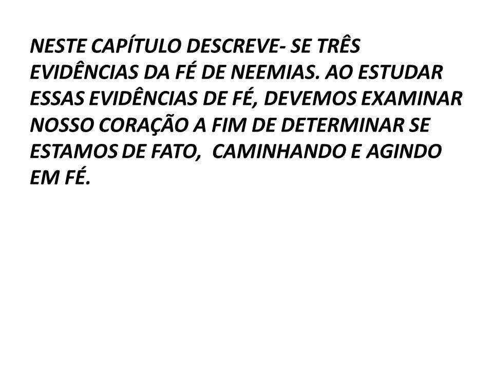 NESTE CAPÍTULO DESCREVE- SE TRÊS EVIDÊNCIAS DA FÉ DE NEEMIAS