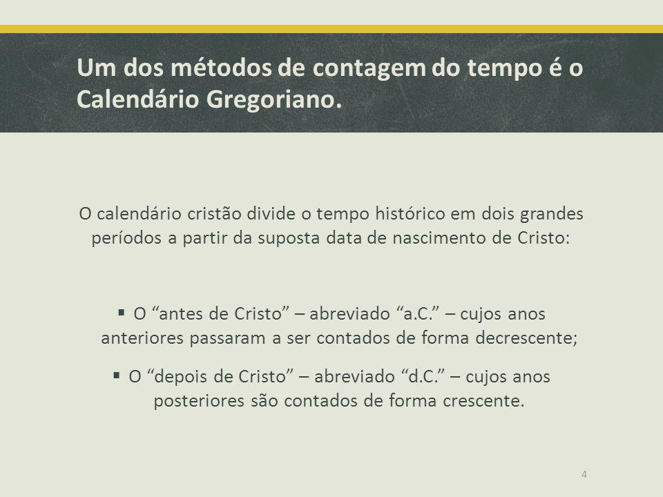 Um dos métodos de contagem do tempo é o Calendário Gregoriano.
