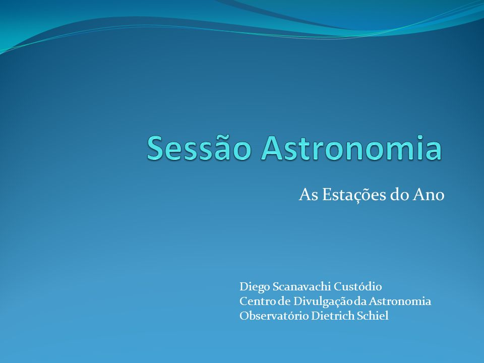 Sessão Astronomia As Estações do Ano Diego Scanavachi Custódio