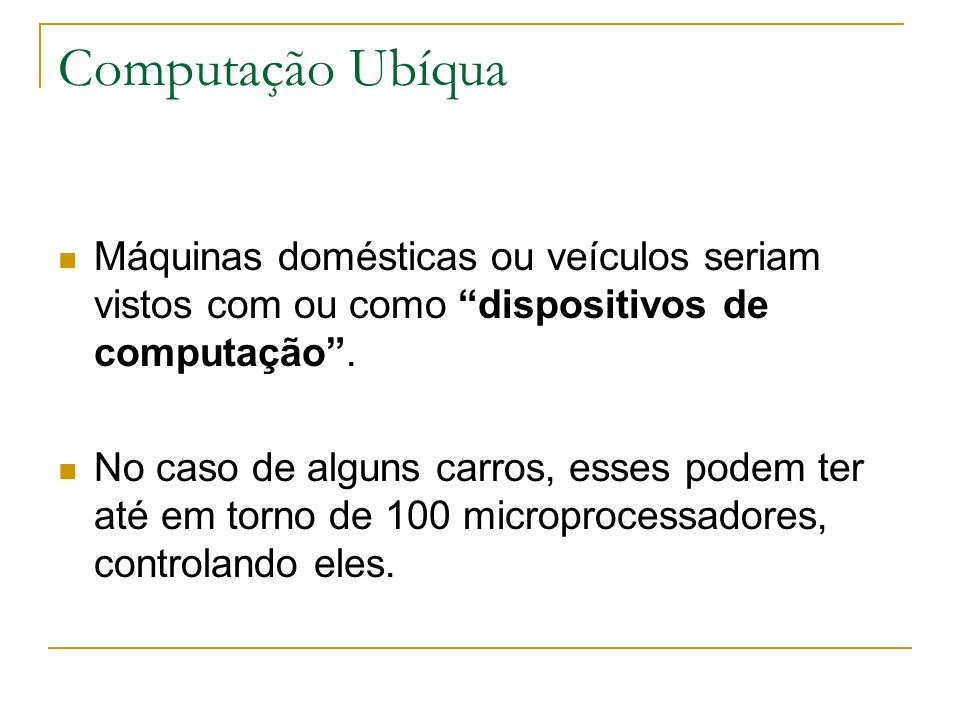 Computação Ubíqua Máquinas domésticas ou veículos seriam vistos com ou como dispositivos de computação .