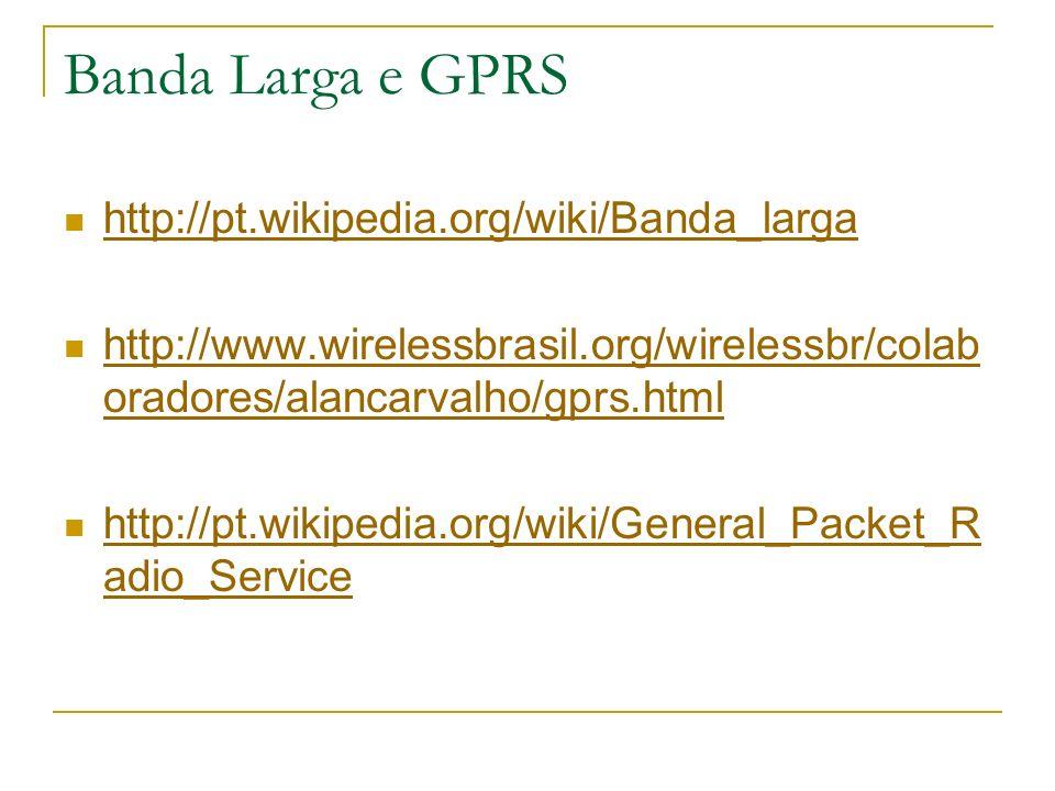 Banda Larga e GPRS http://pt.wikipedia.org/wiki/Banda_larga