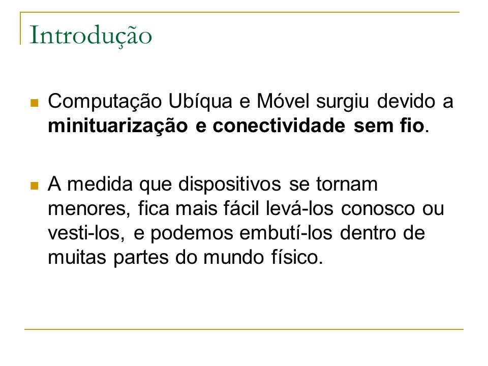 Introdução Computação Ubíqua e Móvel surgiu devido a minituarização e conectividade sem fio.