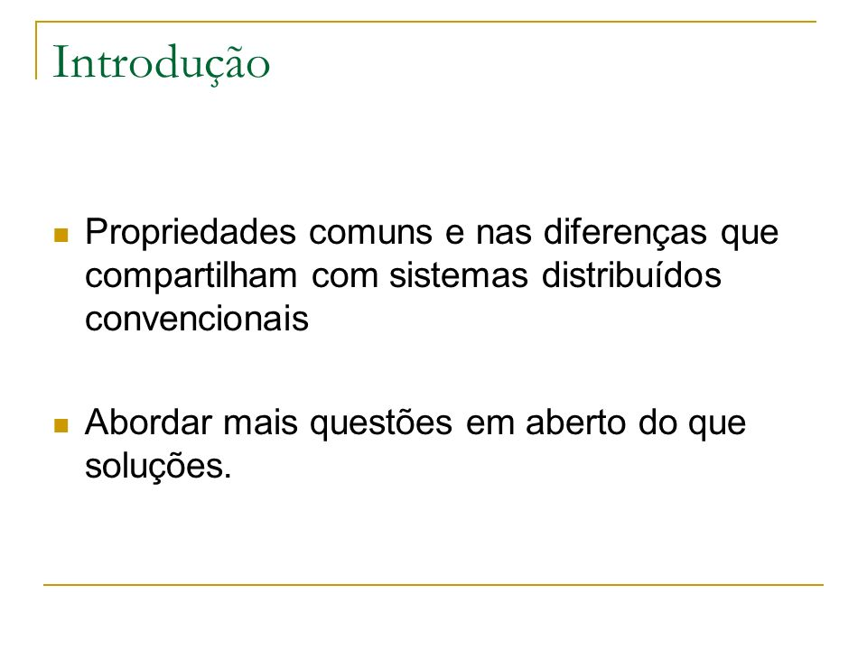 Introdução Propriedades comuns e nas diferenças que compartilham com sistemas distribuídos convencionais.