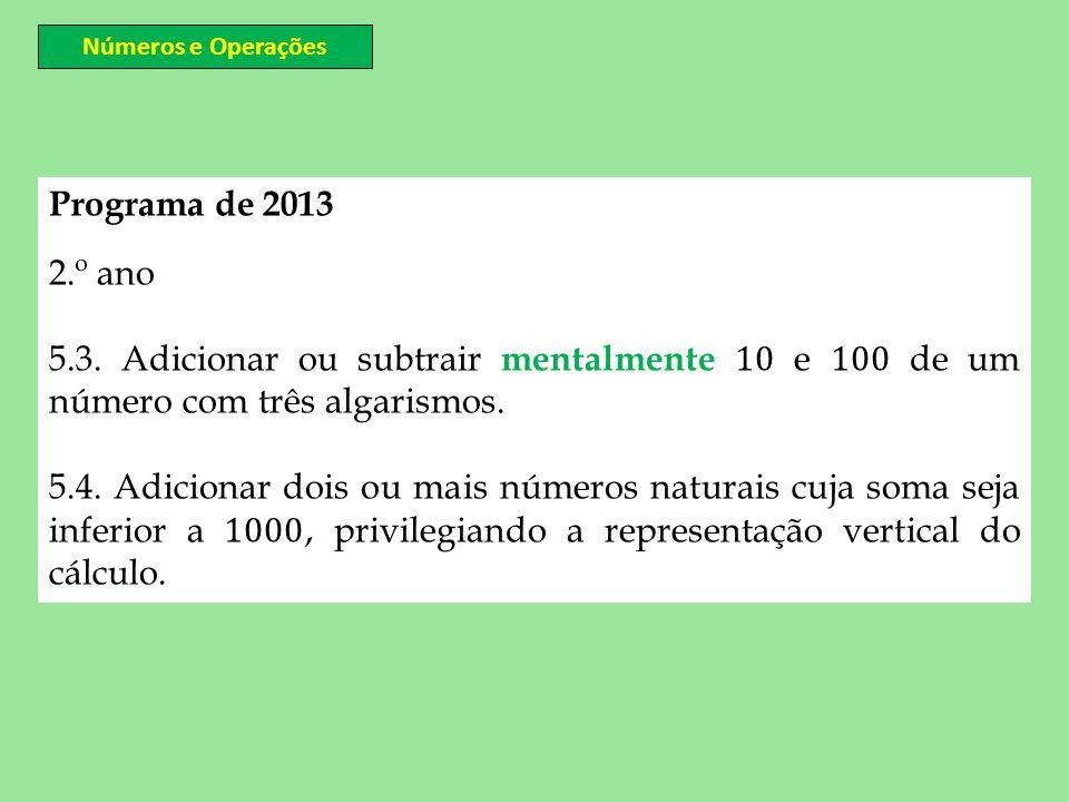 Números e Operações Programa de 2013. 2.º ano. 5.3. Adicionar ou subtrair mentalmente 10 e 100 de um número com três algarismos.